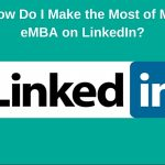 How Do I Make the Most of My eMBA on LinkedIn?