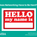 Does Networking Have to Be Hard? emba career coach