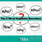 The 5 Ws of Executive Recruiters