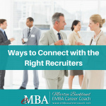 Ways to Connect with the Right Recruiters - emba career coach