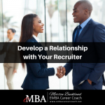 Develop a Relationship with Your Recruiter