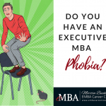 Do You Have an Executive MBA Phobia