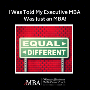 I Was Told My Executive MBA Was Just an MBA!