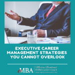 Executive Career Management Strategies You Cannot Overlook