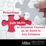 Prioritize Soft Skills to Establish Yourself as an Asset to Any Company