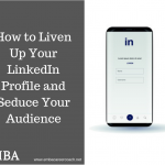How to Liven Up Your LinkedIn Profile and Seduce Your Audience