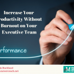 Increase your productivity without burnout on your executive team