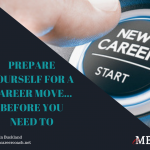 Prepare Yourself for a Career Move….Before You NEED To