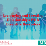 Leveraging and Creating Relationships With Executive Recruiters