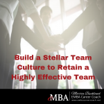 Build a Stellar Team Culture to Retain a Highly Effective Team