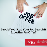 Should You Stop Your Job Search If Expecting An Offer